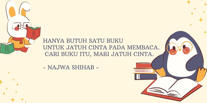 hanya butuh satu buku untuk jatuh cinta pada membaca. Cari buku itu, mari jatuh cinta. - Najwa Shihab -