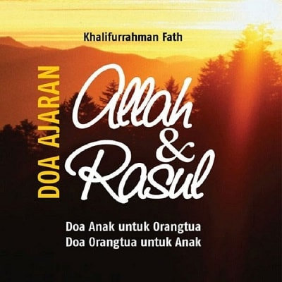 DOA AJARAN ALLAH DAN RASUL: Doa Anak Untuk Orang Tua, Doa Orang Tua Untuk Anak