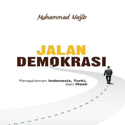 Jalan Demokrasi: Pengalaman Indonesia, Turki, dan Mesir