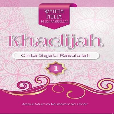 Khadijah: Cinta Sejati Rasulullah